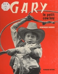 Dominique Darbois - Gary, le petit cow-boy.