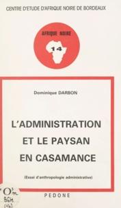 Dominique Darbon et Jean-Claude Gautron - L'administration et le paysan en Casamance - Essai d'anthropologie administrative.