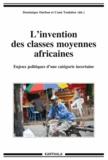 Dominique Darbon et Comi Toulabor - L'invention des classes moyennes africaines - Enjeux politiques d'une catégorie incertaine.