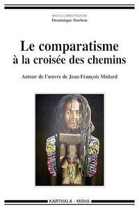 Dominique Darbon - Le comparatisme à la croisée des chemins - Autour de l'oeuvre de Jean-François Médard.