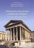 Dominique Darde et Michel Christol - L'expression du pouvoir au début de l'Empire - Autour de la Maison Carrée à Nîmes.