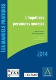Dominique Darte et Sabine Garroy - L'impôt des personnes morales - Édition 2014.