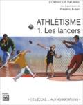 Frédéric Aubert et Dominique Daumail - Athlétisme - Tome 1, Les lancers.
