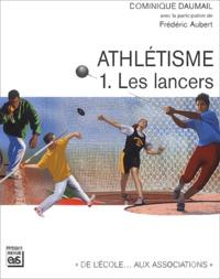 Athlétisme- Tome 1, Les lancers - Dominique Daumail pdf epub