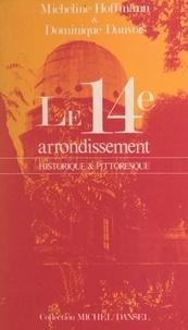 Dominique Dauvois et Micheline Hoffmann - Le 14e arrondissement - Historique et pittoresque.