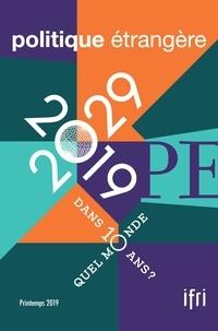 Dominique David et Marc Hecker - Politique étrangère N° 1, printemps 2019 : 2019-2029 - Quel monde dans 10 ans ?.