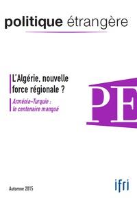 Dominique David et Marc Hecker - Politique étrangère N° 3, automne 2015 : L'Algérie, nouvelle force régionale ?.