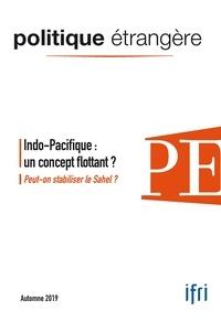 Dominique David - Politique étrangère N° 3, automne 2019 : Indo-Pacifique : un concept flottant ? - Peut-on stabiliser le Sahel ?.
