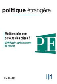Dominique David et Marc Hecker - Politique étrangère N° 4, hiver 2016-201 : Méditerranée, mer de toutes les crises ?.