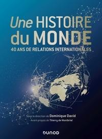 Dominique David - Une histoire du monde - 40 ans de relations internationales.