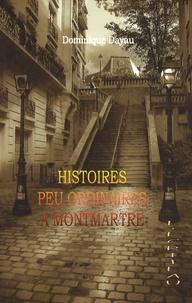 Dominique Dayau - Histoires peu ordinaires à Montmartre.