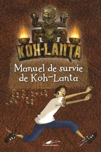 Dominique de Coster - Manuel de survie de Koh-Lanta.