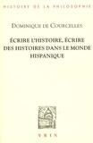 Dominique de Courcelles - Ecrire l'histoire, écrire des histoires dans le monde hispanique.