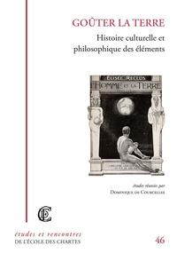 Dominique de Courcelles - Goûter la terre - Histoire culturelle et philosophique des éléments.
