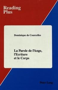 Dominique de Courcelles - La parole de l'ange, l'écriture et le corps.