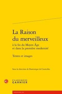 Dominique de Courcelles - La raison du merveilleux à la fin du Moyen-Age et dans la première modernité - Textes et images.