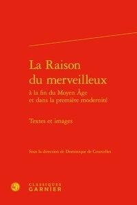 Dominique de Courcelles - La raison du merveilleux à la fin du Moyen Age et dans la premiere modernité - Textes et images.