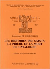 Dominique de Courcelles et Augustin Redondo - Les histoires des saints, la prière et la mort en Catalogne.