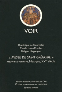 Dominique de Courcelles et Claude Louis-Combet - Messe de saint Grégoire - Oeuvre anonyme, Mexique, XVIe siècle.
