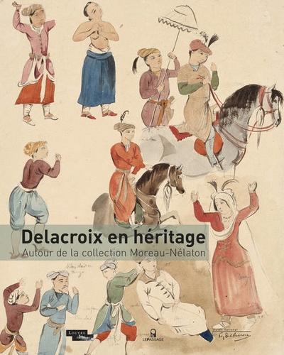 Dominique de Font-Réaulx - Delacroix en héritage - Autour de la collection Moreau-Nélaton.