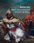 Dominique de Font-Réaulx - Delacroix - Objets dans la peinture, souvenir du Maroc.