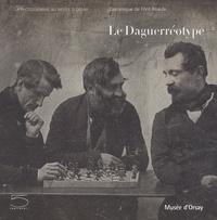 Dominique de Font-Réaulx - Le Daguerréotype.