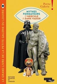 Dominique de Font-Réaulx et Frédérique Leseur - Le grand livre de la petite galerie du Louvre - Mythes fondateurs d'Hercule à Dark Vador. Avec un poster.