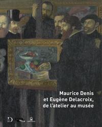Dominique de Font-Réaulx - Maurice Denis et Eugène Delacroix, de l'atelier au musée.