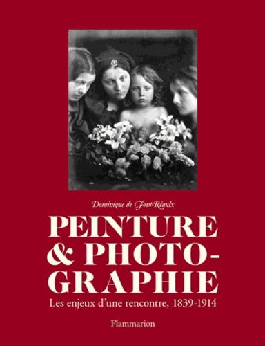Dominique de Font-Réaulx - Peinture & photographie - Les enjeux d'une rencontre, 1839-1914.
