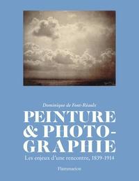 Peinture & photographie- Les enjeux d'une rencontre, 1839-1914 - Dominique de Font-Réaulx pdf epub