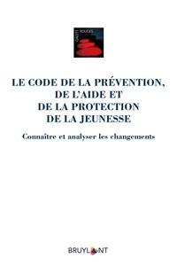 Le Code de la prévention, de laide et de la protection de la jeunesse - Connaître et analyser les changements.pdf
