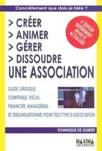Dominique de Guibert - Créer, animer, gérer, dissoudre une association - Guide juridique, comptable, fiscal, financier, managérial et organisationnel pour tout type d'association.