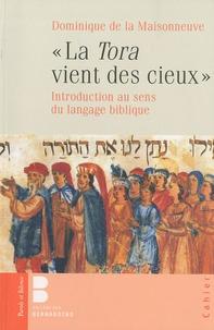 Dominique de La Maisonneuve - La Torah vient des cieux - Introduction au sens du langage biblique.