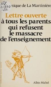 Dominique de La Martiniere - Lettre ouverte à tous les parents qui refusent le massacre de l'enseignement.