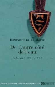 De l'autre côté de l'eau- (Indochine, 1950-1952) - Dominique de La Motte |