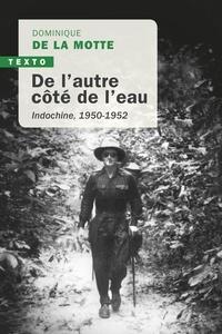 Dominique De La Motte - De l'autre côté de l'eau - Indochine, 1950-1952.