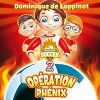Dominique de Loppinot et Pierre-Luc Fontaine - Mission soccer - Opération Phénix : #2.