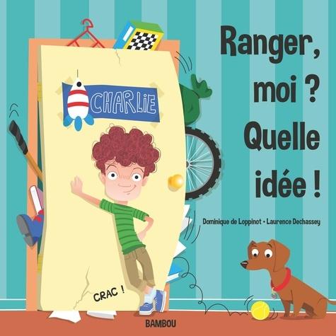 Dominique de Loppinot et Laurence Dechassey - Ranger moi? Quelle idée ! - Collection BAMBOU.