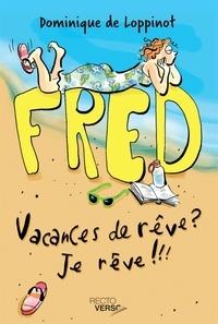 Dominique de Loppinot - Fred  : Vacances de rêve? Je rêve !!! - Nº 1.