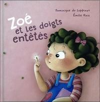 Dominique de Loppinot et Emilie Ruiz - Zoé et les doigts entêtés.