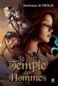 Dominique de Miollis - Le temple des hommes.