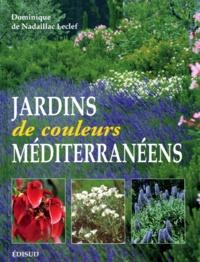 Dominique de Nadaillac Leclef - Jardins de couleurs méditérranéens.