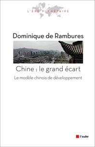 Dominique de Rambures - La Chine : le grand écart - Le modèle chinois de développement.