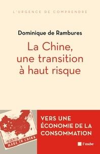 Dominique de Rambures - La Chine, une transition à haut risque - Vers une économie de la consommation.