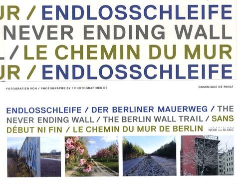 Dominique de Rivaz - Sans début ni fin - Le chemin du Mur de Berlin.