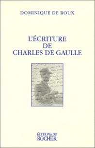 Dominique de Roux - L'écriture de Charles de Gaulle.