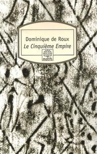 Dominique de Roux - Le Cinquième Empire.