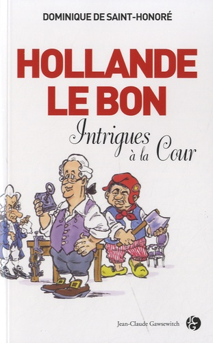 Dominique de Saint-Honoré - Hollande le Bon - Intrigues à la Cour.