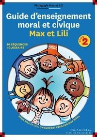 Dominique de Saint Mars et Serge Bloch - Guide d'enseignement moral et civique Max et Lili cycle 2.