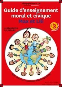Dominique de Saint Mars et Serge Bloch - Guide d'enseignement moral et civique Max et Lili cycle 3.